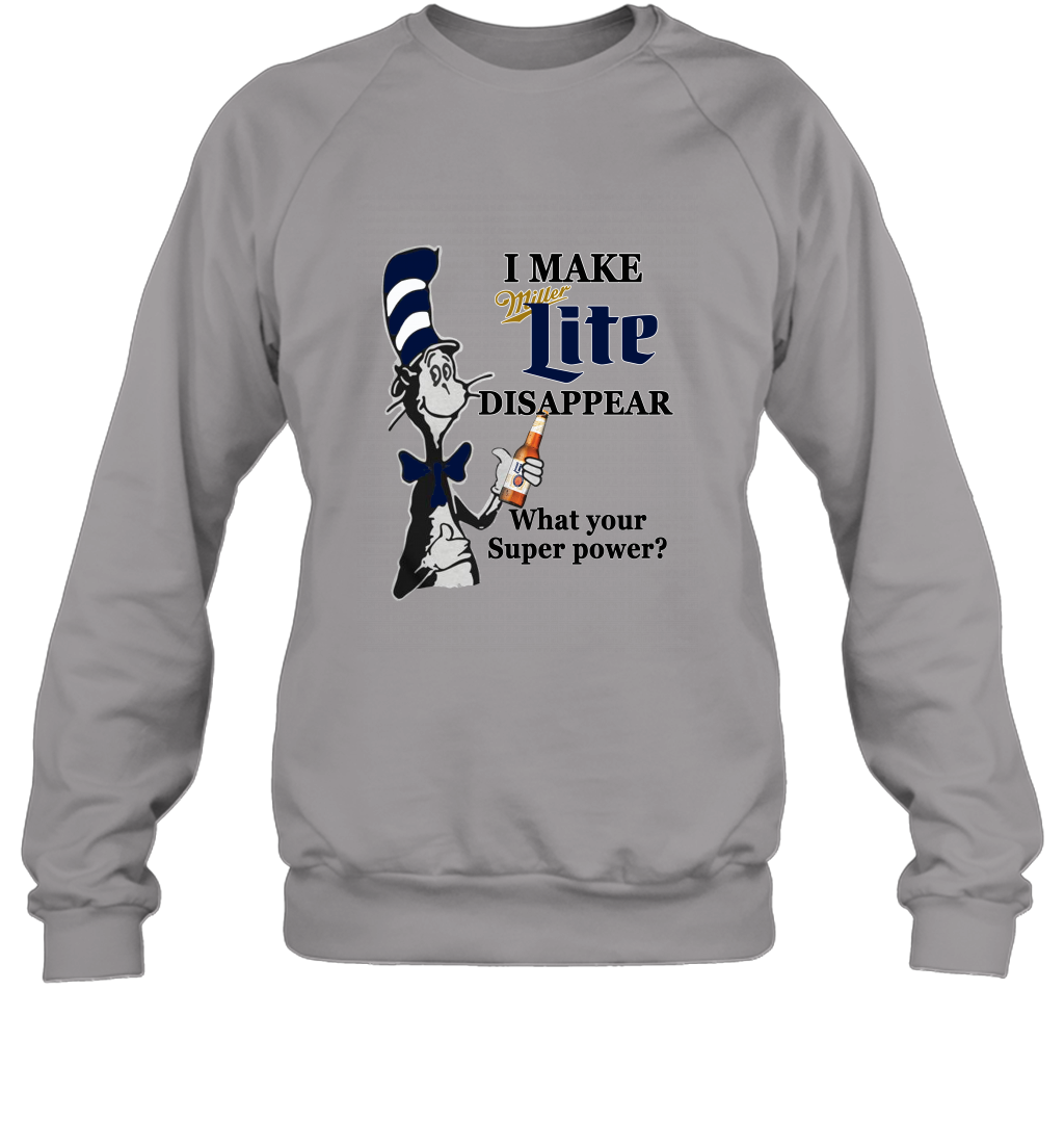 Dr Seuss I make Miller Lite disappear what's your Superpower Sweatshirt
