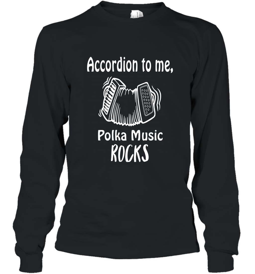 Accordion To Me Polka Music Rocks Funny Pun Shirt CL Long Sleeve