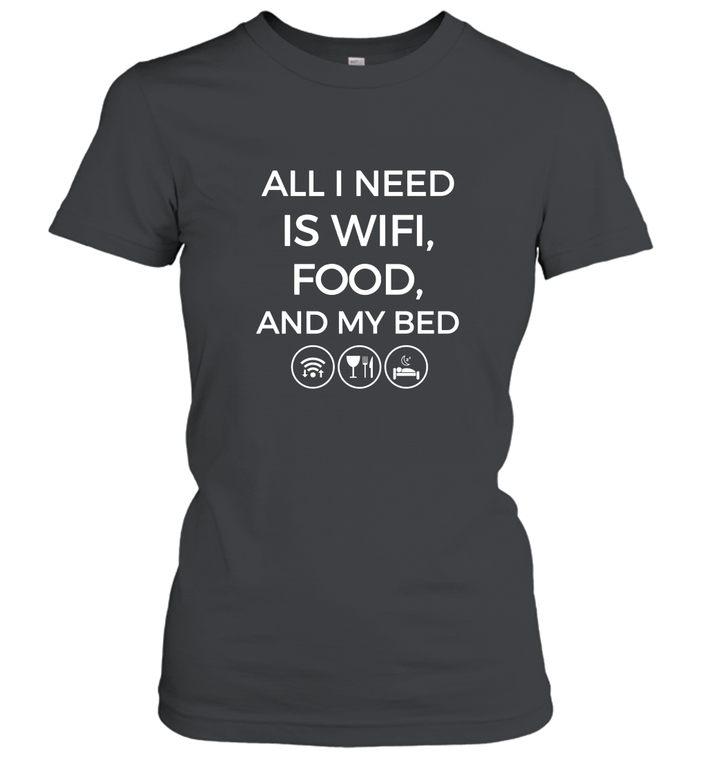 All I Need Is Wifi Food My Bed Women T-Shirt
