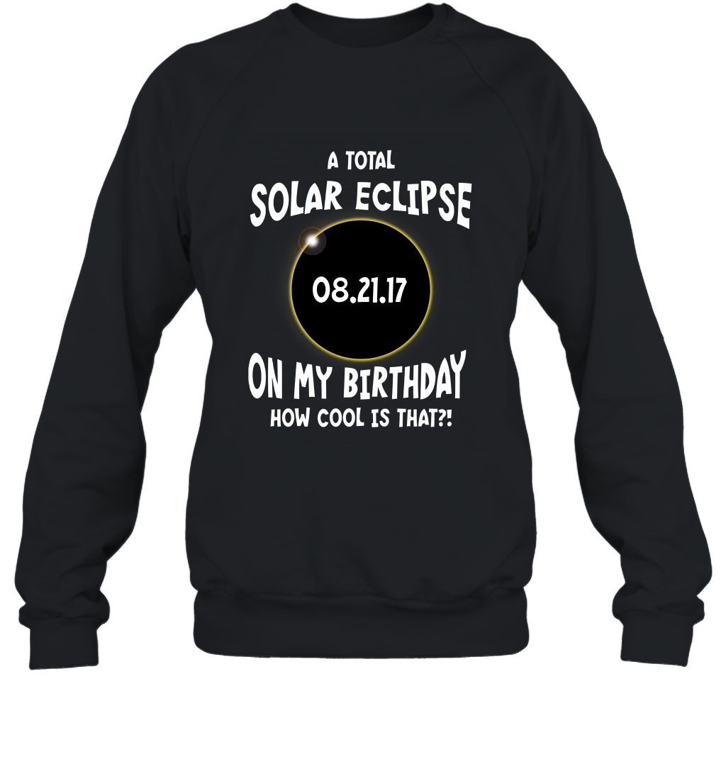 A Total Solar Eclipse on my Birthday Shirt How Cool is That Sweatshirt