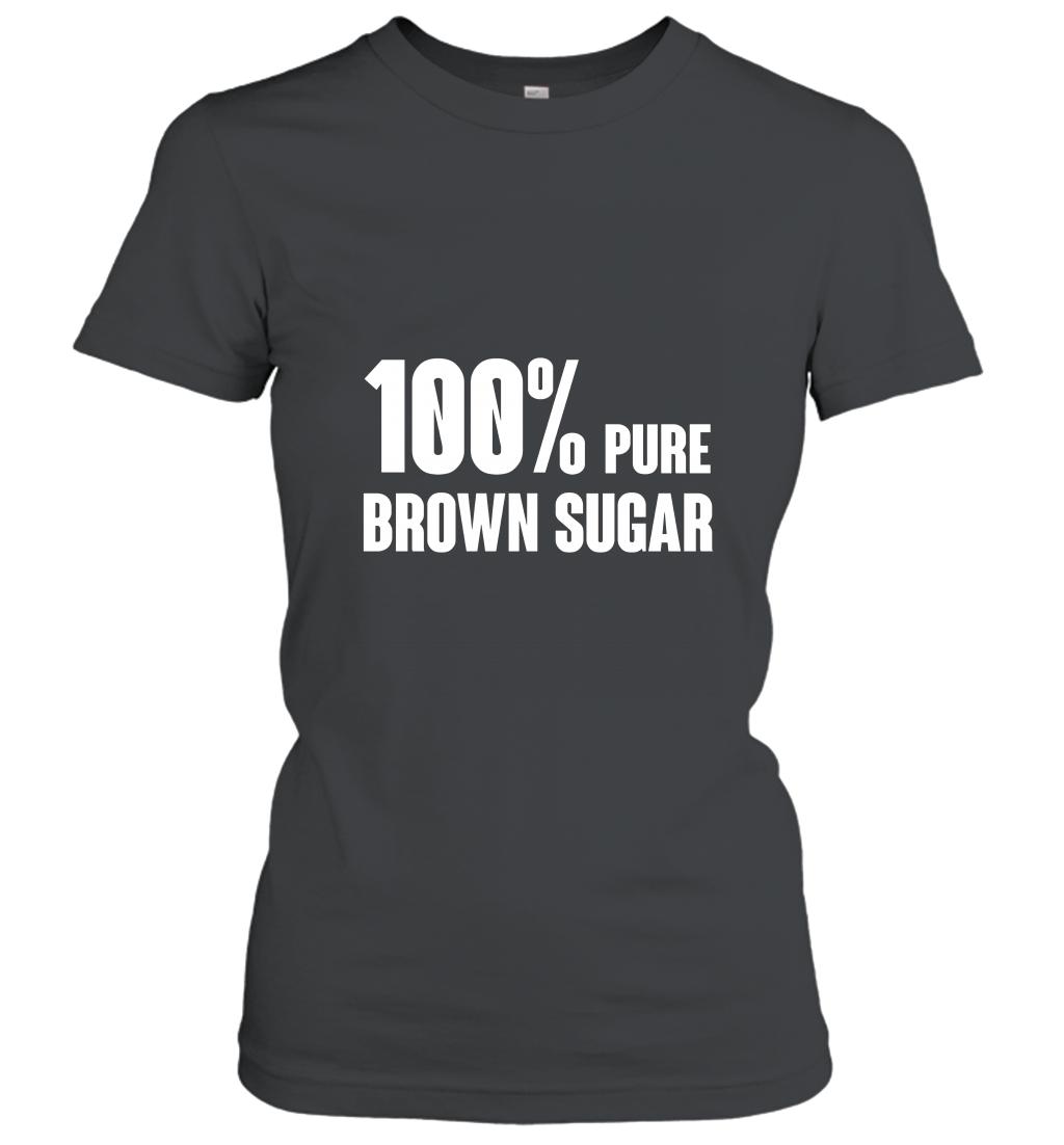 100_ pure brown sugar T shirt  Best gift for Men Women Women T-Shirt