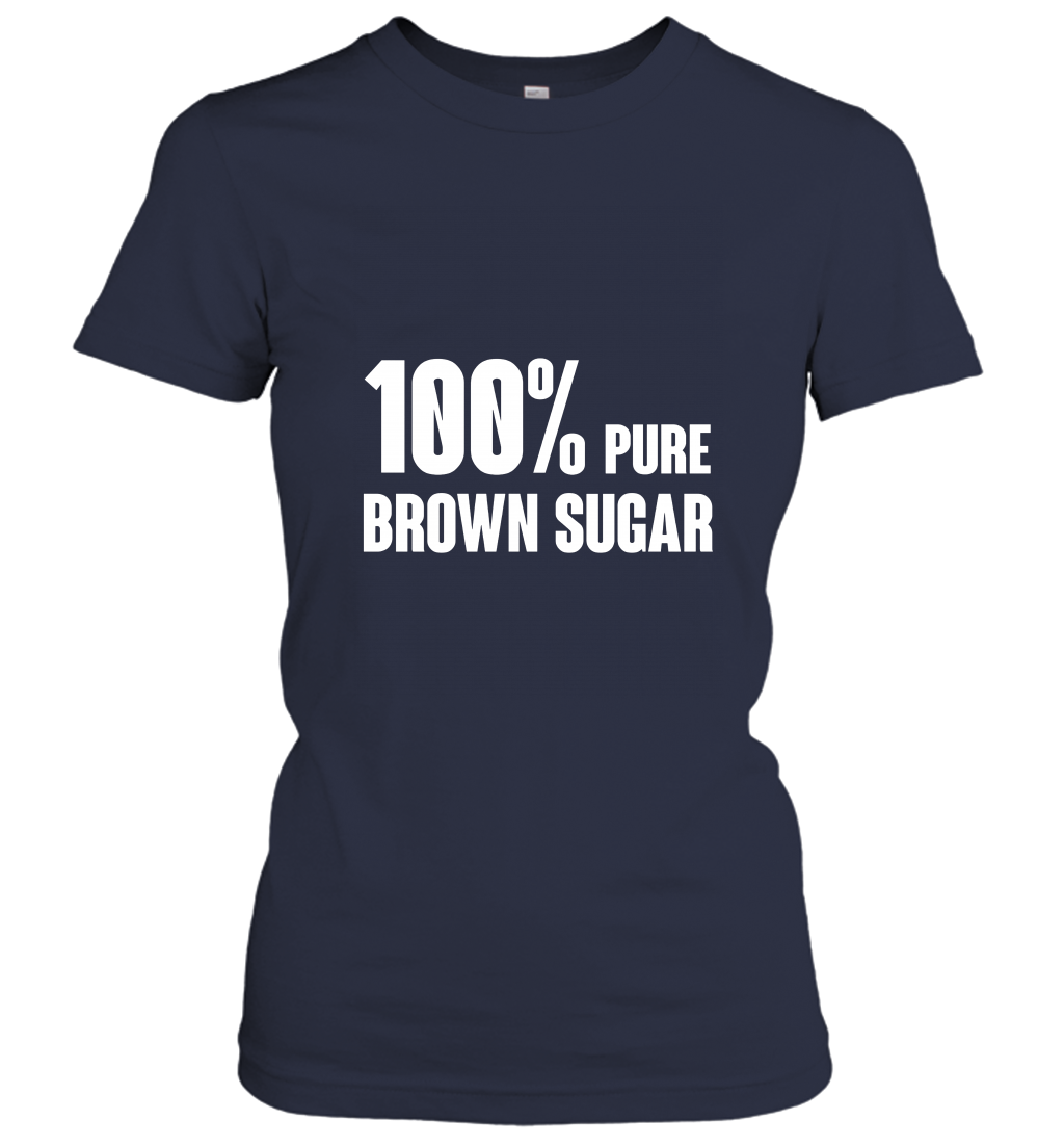 100_ pure brown sugar T shirt  Best gift for Men Women Women T-Shirt