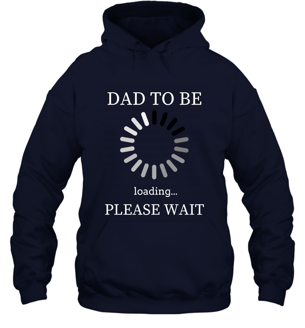Dad to Be Loading Please Wait  Funny Future Father T Shirt Hooded