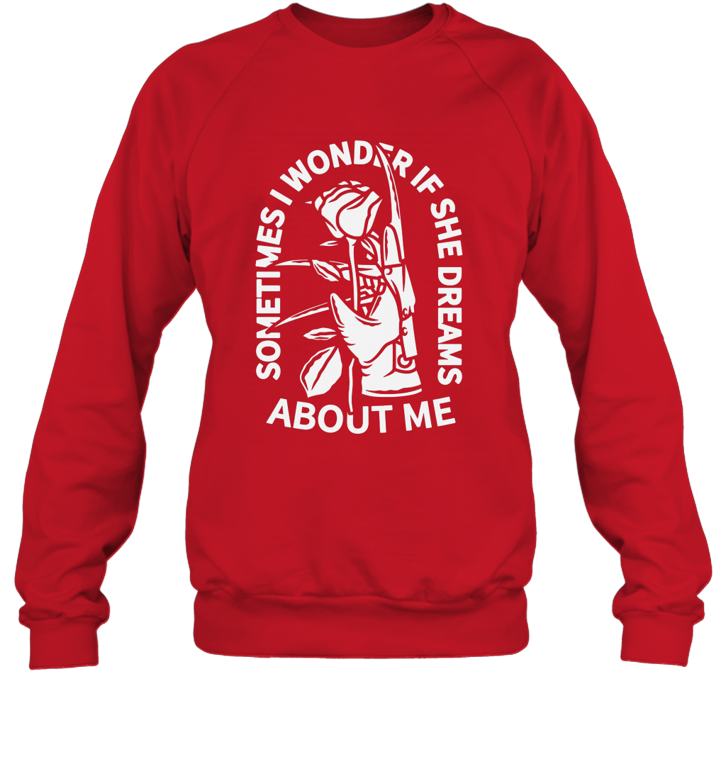 Sometimes I Wonder If She Dreams About Me Sweatshirt