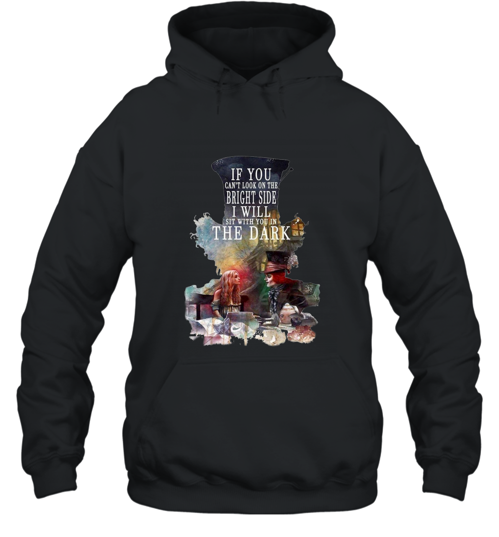 Alice in Wonderland If You can't look on the bright side I will sit with You in the dark shirt Hoodie Hooded