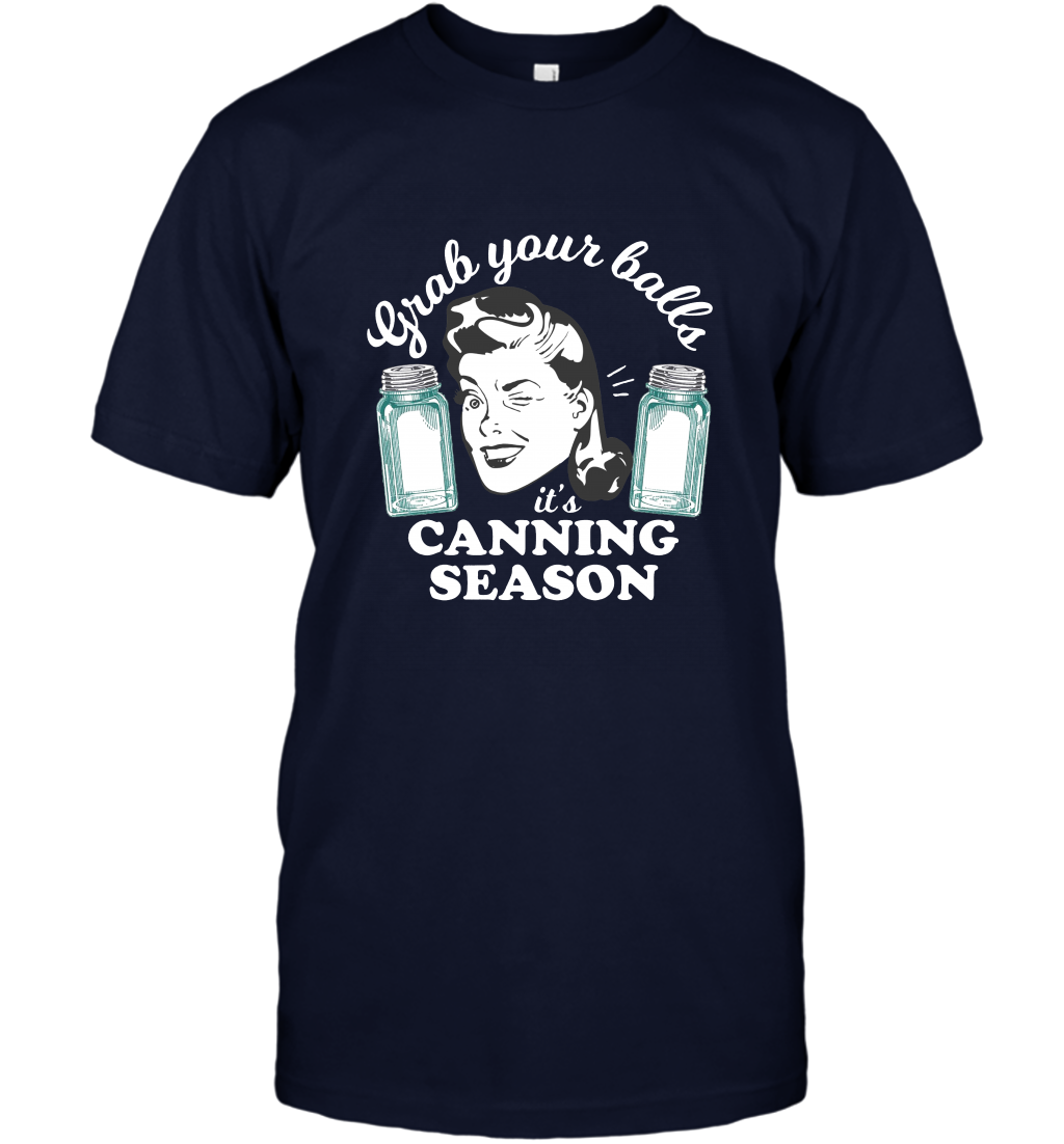 Grab Your Balls Its Canning Season Funny Retro T shirt T-Shirt