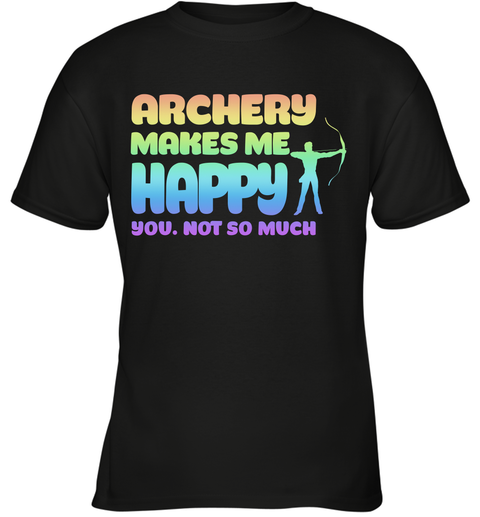 ARCHERY MAKES ME HAPPY YOU NOT SO MUCH Youth T-Shirt