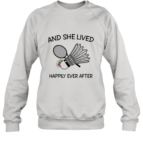 Badminton And She Lived Happily Ever After Sweatshirt