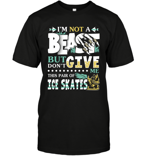 I Am Not A Beast But Do Not Give Me This Pair Of Ice Skates T-Shirt