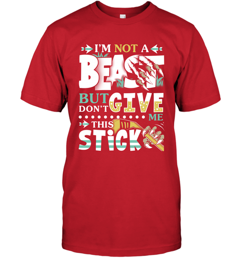 I Am Not A Beast But Do Not Give Me This Stick T-Shirt 5