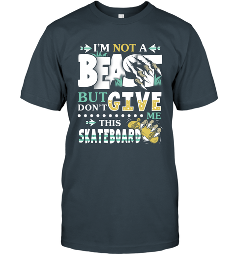 I Am Not A Beast But Do Not Give Me This Skateboard T-Shirt 3