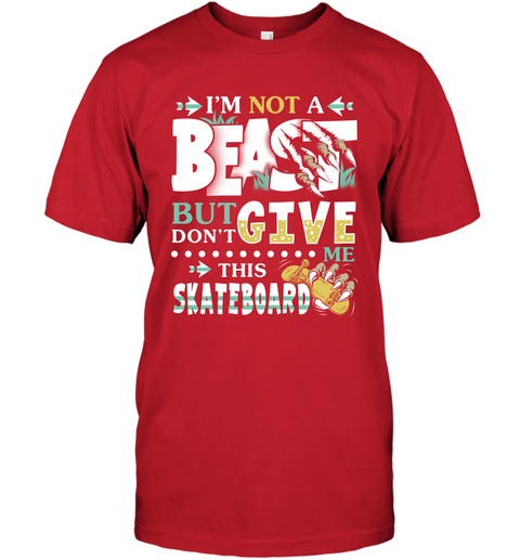 I Am Not A Beast But Do Not Give Me This Skateboard T-Shirt 5