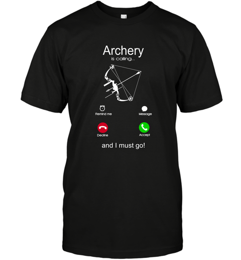 Archery Is Calling And I Must Go T-Shirt